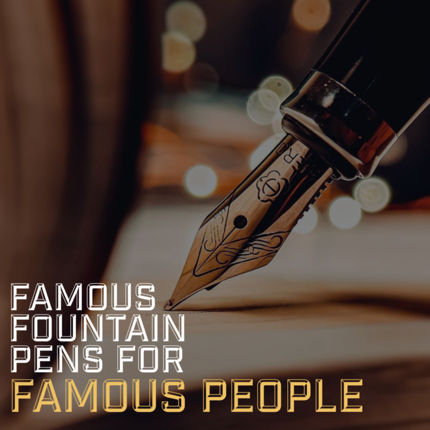 Famous fountain pens for famous people