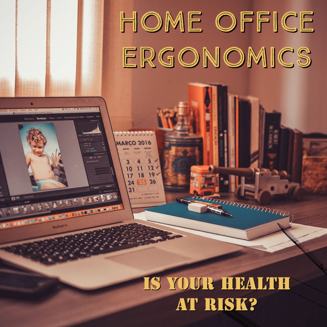 Ergonomics of your Home Office - are we risking our health 1