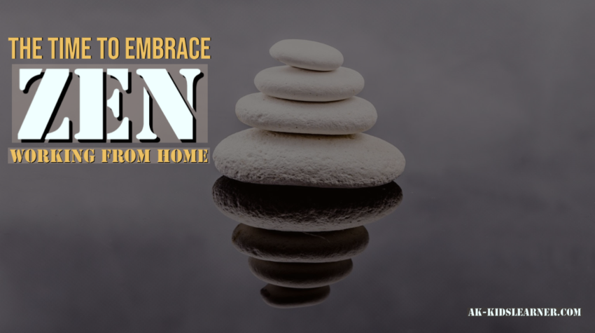 Time to embrace ZEN working at Home